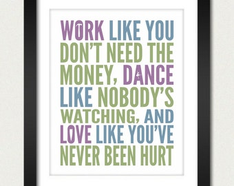 Inspirational Quotes / Work Like You Don't Need the Money, Dance Like Nobody's Watching, and Love Like You've Never Been Hurt - 8x10