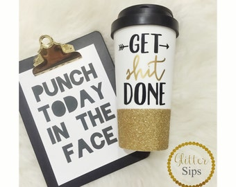 Get Sh*t Done// Glitter To Go Cup // Coffee Cup // Engagement Gift // Glitter Dipped // Travel Cup // Glitter Cup