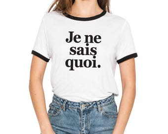 Je Ne Sais Quoi Ringer Tee Womens T Shirt Top Tank Ladies Fun Tumblr Hipster Slogan Fashion Grunge Kawaii Designer Cute Vintage Paris French
