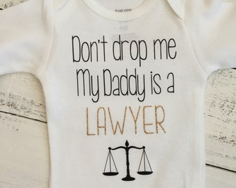 Don't drop me My Daddy is a LAWYER - cute funny little baby girl or boy bodysuit shirt - Dad, Father's Day gift - newborn infant toddler