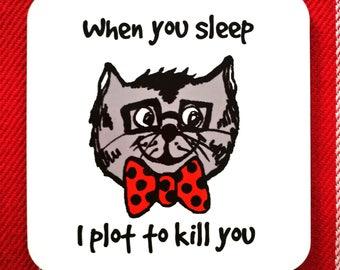 Funny Cat Coaster - When you sleep, I plot to kill you