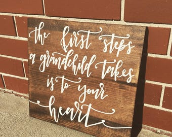 The First Steps a Grandchild Takes is to Your Heart, Grandma Gift, Grandpa Gift, Grandchild, Hand Lettered, Hand Painted, Wood Sign