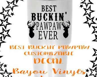 Gift for grandpa, Best Buckin' Pawpaw ever, Gift for granddad, Decal for granddad, Yeti decal for him, Tumbler decal, Gifts for grandfather
