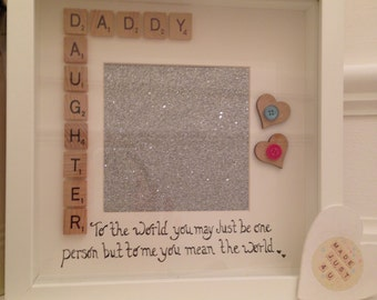 DADDY DAUGHTER to the world you may just be one person but to me you mean the world / photo frame / scrabble frame / Fathers Day Gift