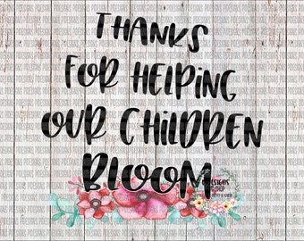 Thanks For Helping Our Children Bloom PNG Sublimation Transfer Digital Download