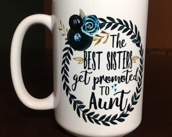The Best Sisters Get Promoted to Aunt Coffee Mug - Pregnancy Announcement
