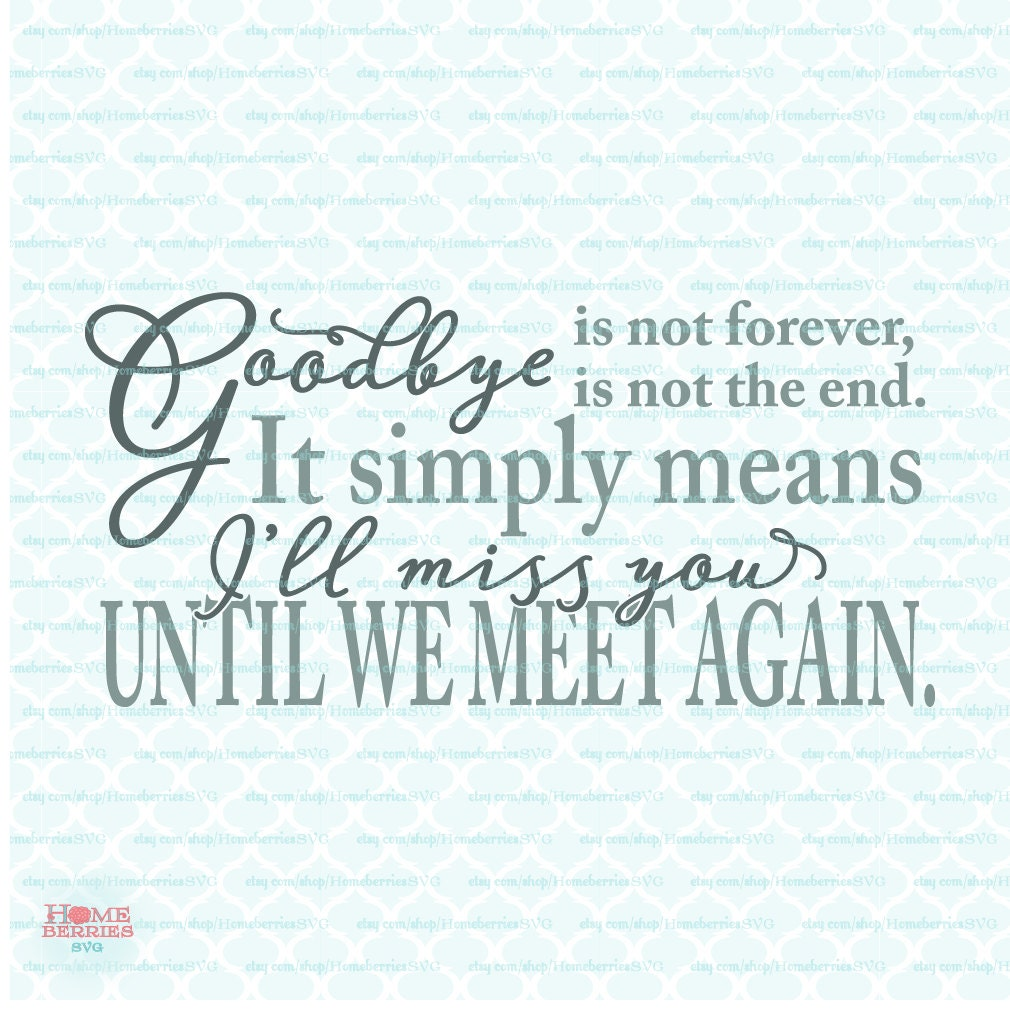 Quotes About Grieving Memorial Quote Svg Grieving Svg Loss Svg Goodbye Is Not