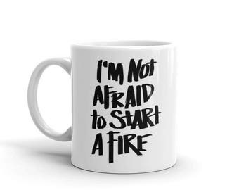 Motivational quote mug for mom, dad or angsty teen  |  I'm not afraid to start a fire