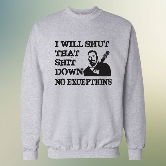 "The Walking Dead Negan ""I Will Shut That Shit Down No Exceptions"" Sweater S-3XL and Long Sleeve Available Lucille TWD"