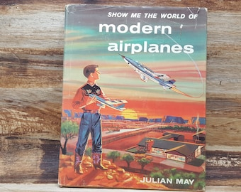 Show me the World of Modern Airplanes, 1959, Julian May, vintage airplane book