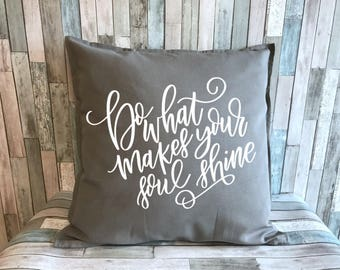 Do What Makes Your Soul Shine decorative pillow cover