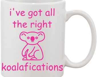 I've Got All The Right Koalafications Coffee Mug - Funny Mug Gift Idea for Koala Lovers - 11oz. or 15oz. w/ Pink, Purple, Red, or Black Text