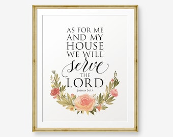 Joshua 24:15 - but as for me and my house, we will serve the Lord, Bible verse printable, Scripture Print , Christian Home Decor