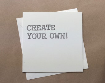 Create Your Own! - Handmade Rubber-Stamped Greetings Card - Funny Card - Cheeky Card - Personalised Card