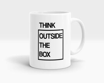 THINK outside the box Mug, Coffee Mug Rude Funny Inspirational Love Quote Coffee Cup D785
