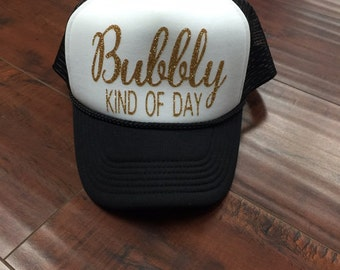 Bubbly Kind Of Day Women's Trucker Hat Brunch Hat Glitter Trucker Hat Women's Trucker Hats Custom Made Drinking Hat