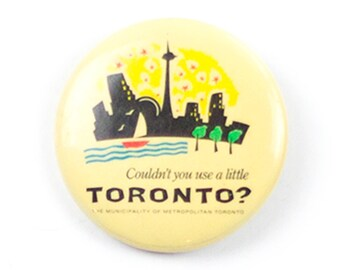 """1"""" Couldn't you use a little Toronto? pin"""
