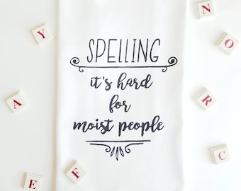 Spelling is Hard for Moist People| Funny Kitchen Towel| Funny Kitchen Decor| Funny Dish Towels | Funny Tea Towels| Gift for Mom Her Wife Him