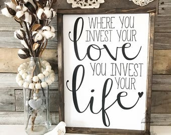 "Where you invest your love, you invest your life | Song lyric sign | mumford & sons | family quote sign  (17.5""x12.75"")"