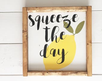 Squeeze The Day Sign