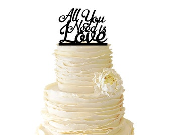 All You Need Is Love - Wedding - Birthday - Acrylic or Baltic Birch Special Event Cake Topper - 036