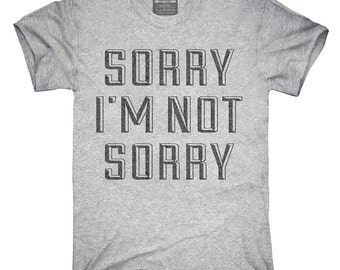 Sorry I'm Not Sorry T-Shirt, Hoodie, Tank Top, Gifts