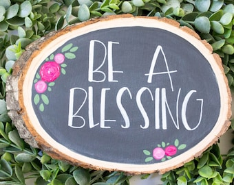 Be a Blessing- Rustic Hand-lettered Wood Slice