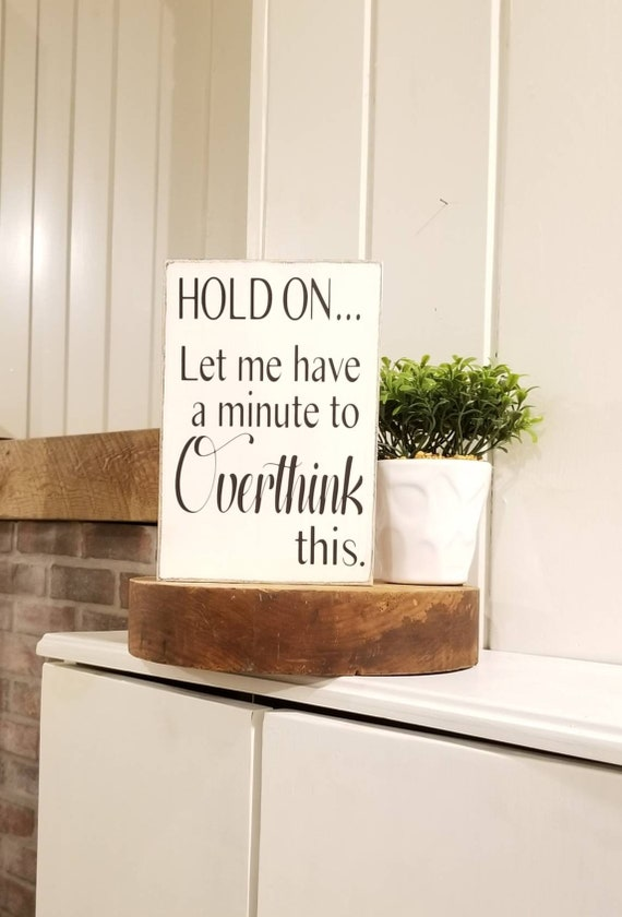 Hold On Let Me Overthink This - READY TO SHIP - Wooden Sign -  Farmhouse Décor - White Sign - Fixer Upper -Home Décor - Funny Sign - Rustic