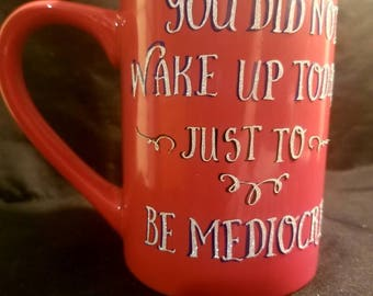 You didn't wake up today just to be mediocre 8 oz coffee mug