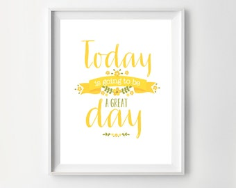 Inspirational Floral Print - Print for the home - Today is going to be a Great Day - Instant Download Wall Art - Print at Home