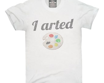 I Arted Funny Artist T-Shirt, Hoodie, Tank Top, Gifts