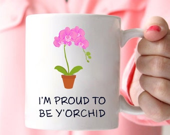 Coffee Mugs For Mom, I'm Proud To Be Y'orchid, I Love You Mom Gifts, Mom Coffee Mug, Mother's Day Gifts From Daughter, Gifts For Mom