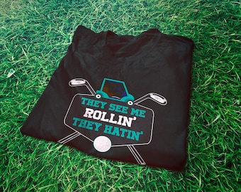 They see me rollin they hatin T-Shirt - Golf shirt - Funny Golfing gift Idea - Golfer shirt - Golf gift for men - Funny golfing tee