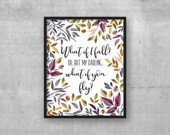 What if I fall? Instant digital download art Print - What if I fall? Oh but my darling, what if you fly? quote - Watercolour flowers leaves