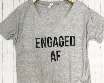 Engaged AF Women's Shirt - Just Married shirt - Wedding gift - Bridal shower gift - Honeymoon shirt - Engagement Gift