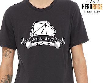Well Shit Tshirt, Dungeons and Dragons Shirt, Pathfinder Gift for Him, RPG Gift for Her, Personalized Gift, D20 T-Shirt, , DnD Critical Fail