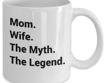 Funny Gift for Mom from Son Daughter Husband Mothers Day Mug Mom Wife Myth Legend 11 oz Coffee Cup