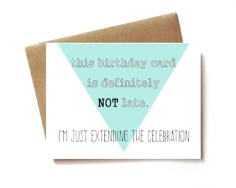 funny belated birthday cards,  late birthday card, - this card is definitely not late.