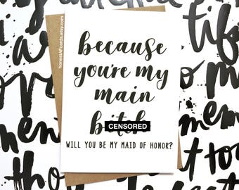 Funny Maid of Honor Card - Will You Be My Maid of Honor Card - Because You're My Main B*tch - Card For Maid of Honor - Ask Maid of Honor