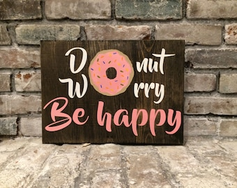 Donut Worry, Be Happy - Custom Wood Sign - Rustic Home Decor
