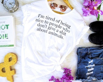I'm Tired of Being Nice To People Who Don't Give A Sh*t About Animals Graphic T-Shirt