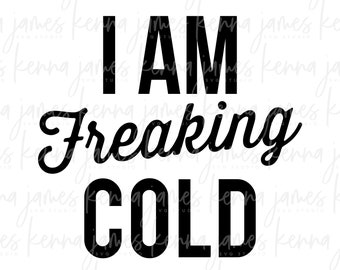 I Am Freaking Cold svg | I'm So Freaking Cold svg | Freaking svg | Cold svg | Winter svg | Sweatshirt svg | SVG | DXF | JPG | cut file