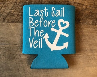 Last Sail Before the Veil Can Coolers - Bachelorette Party Can Cooler - Bachelorette Can Coolers - Cruise Bachelorette Party