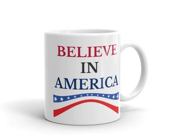 Believe In America USA Mug 4 July Gift For Him 4th Of July American Grandma Gift Memorial 4th July Happy July National Day Cute Mug Gift Mug