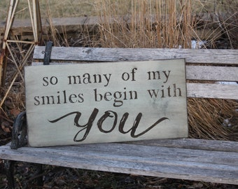 So many of my smiles begin with you sign 12x24