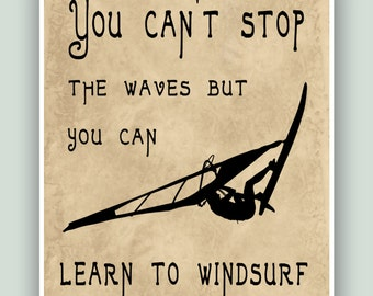 PRINTABLE, Windsurfing Art Print, You can't stop the waves but you can learn to kitesurf, Adventure Poster, Windsurfer gift, Windsurf decor