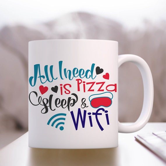 Coffee Mug All I Need is Pizza Sleep and Wifi Coffee Cup - Funny Coffee Mug