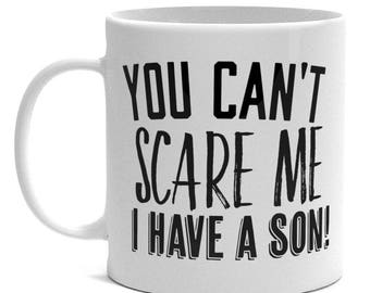Dad Gift - You Can't Scare Me I Have A Son Mug - Gift for Dad