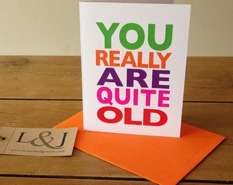 You're quite old birthday card for guy, witty bday cards for him, funny boyfriend card