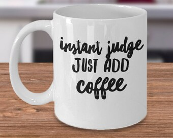 Gift For A Barrister - Funny Judge Mug - Inexpensive Judge Coffee Cup - Instant Judge Just Add Coffee